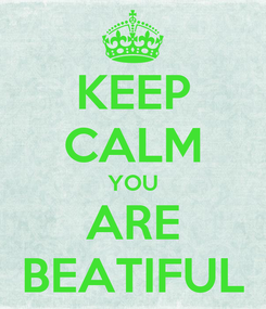 Poster: KEEP CALM YOU ARE BEATIFUL