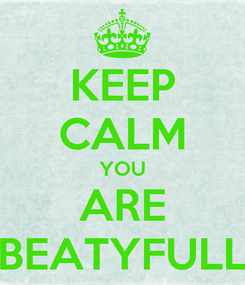 Poster: KEEP CALM YOU ARE BEATYFULL