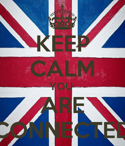 Poster: KEEP CALM YOU  ARE CONNECTED