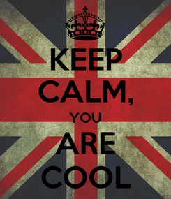 Poster: KEEP CALM, YOU ARE COOL