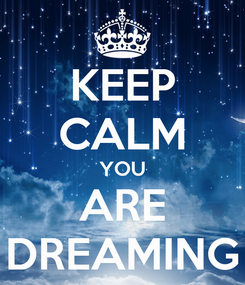 Poster: KEEP CALM YOU ARE DREAMING