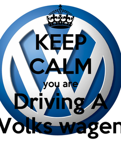 Poster: KEEP CALM you are Driving A Volks wagen