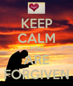 Poster: KEEP CALM YOU ARE FORGIVEN