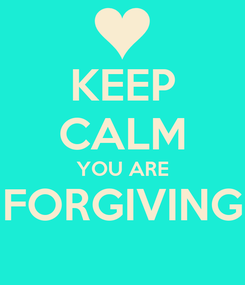 Poster: KEEP CALM YOU ARE FORGIVING
