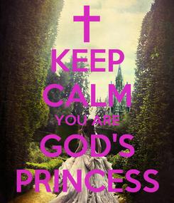 Poster: KEEP CALM YOU ARE GOD'S PRINCESS
