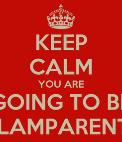 Poster: KEEP CALM YOU ARE GOING TO BE GLAMPARENTS