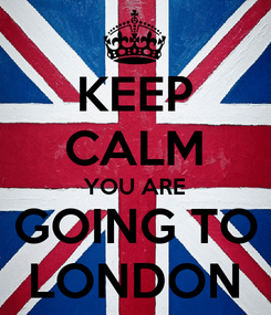Poster: KEEP CALM YOU ARE GOING TO LONDON