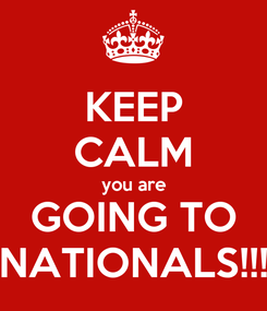 Poster: KEEP CALM you are GOING TO NATIONALS!!!