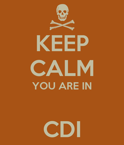 Poster: KEEP CALM YOU ARE IN  CDI