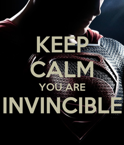 Poster: KEEP CALM YOU ARE INVINCIBLE