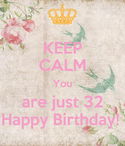 Poster: KEEP CALM You are just 32 Happy Birthday!