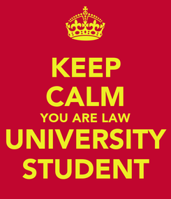 Poster: KEEP CALM YOU ARE LAW UNIVERSITY STUDENT
