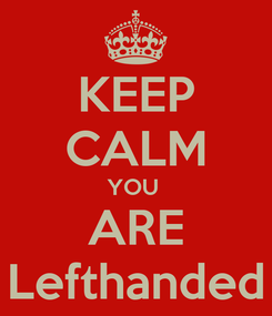 Poster: KEEP CALM YOU  ARE Lefthanded