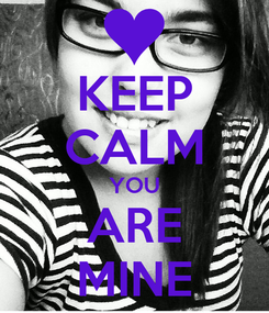 Poster: KEEP CALM YOU ARE MINE