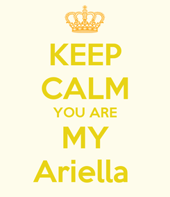 Poster: KEEP CALM YOU ARE MY Ariella