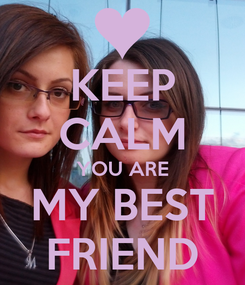 Poster: KEEP CALM YOU ARE MY BEST FRIEND