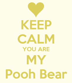Poster: KEEP CALM YOU ARE MY Pooh Bear