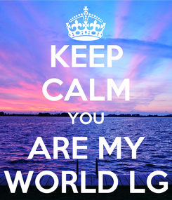 Poster: KEEP CALM YOU ARE MY WORLD LG