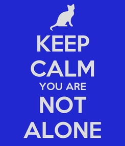 Poster: KEEP CALM YOU ARE NOT ALONE