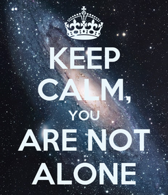 Poster: KEEP CALM, YOU ARE NOT ALONE