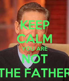 Poster: KEEP CALM YOU ARE NOT THE FATHER