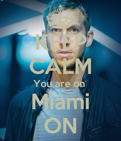 Poster: KEEP CALM You are on  Miami ON