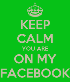 Poster: KEEP CALM YOU ARE ON MY FACEBOOK