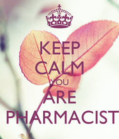 Poster: KEEP CALM YOU ARE  PHARMACIST