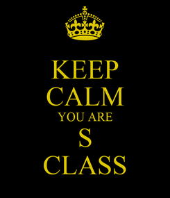 Poster: KEEP CALM YOU ARE S CLASS