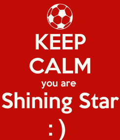 Poster: KEEP CALM you are  Shining Star : )