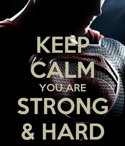 Poster: KEEP CALM YOU ARE STRONG & HARD