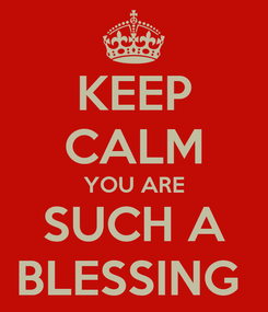 Poster: KEEP CALM YOU ARE SUCH A BLESSING