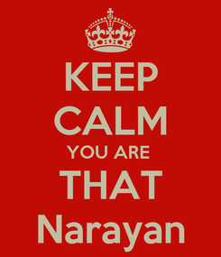 Poster: KEEP CALM YOU ARE  THAT Narayan