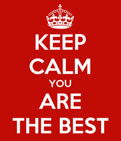Poster: KEEP CALM YOU ARE THE BEST