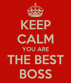 Poster: KEEP CALM YOU ARE THE BEST BOSS