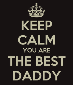 Poster: KEEP CALM YOU ARE THE BEST DADDY