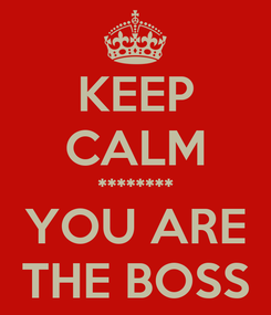 Poster: KEEP CALM ******** YOU ARE THE BOSS