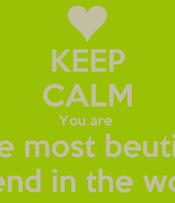 Poster: KEEP CALM You are  The most beutiful Friend in the world