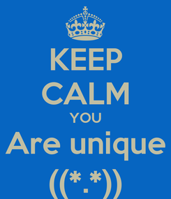 Poster: KEEP CALM YOU Are unique ((*.*))