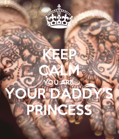 Poster: KEEP CALM YOU ARE  YOUR DADDY'S PRINCESS