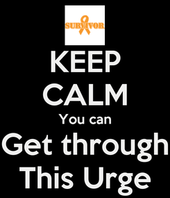 Poster: KEEP CALM You can Get through This Urge