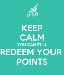 Poster: KEEP CALM YOU CAN STILL REDEEM YOUR  POINTS