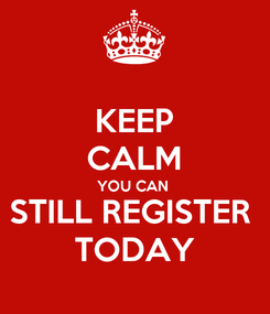 Poster: KEEP CALM YOU CAN  STILL REGISTER  TODAY