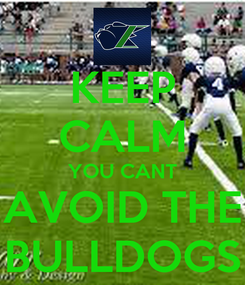Poster: KEEP CALM YOU CANT AVOID THE BULLDOGS