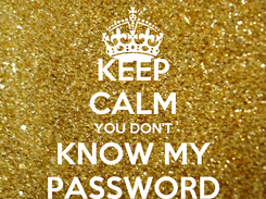 Poster: KEEP CALM YOU DON'T KNOW MY PASSWORD