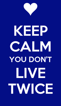 Poster: KEEP CALM YOU DON'T LIVE TWICE