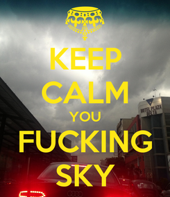 Poster: KEEP CALM YOU FUCKING SKY