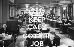 Poster: KEEP CALM YOU GOT THE JOB