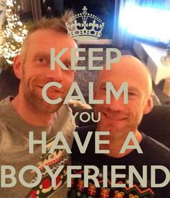 Poster: KEEP CALM YOU HAVE A BOYFRIEND