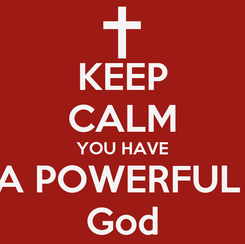 Poster: KEEP CALM YOU HAVE A POWERFUL  God